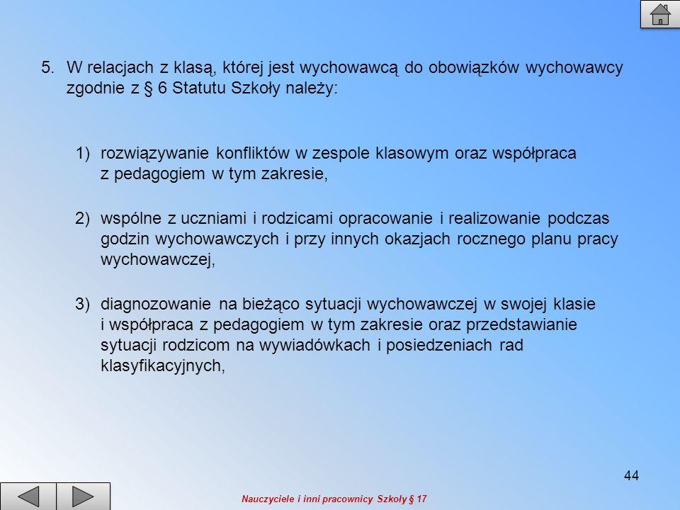 W relacjach z klasą, której jest wychowawcą do obowiązków wychowawcy zgodnie z § 6 Statutu Szkoły należy: