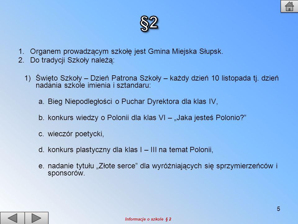 §2 Organem prowadzącym szkołę jest Gmina Miejska Słupsk.