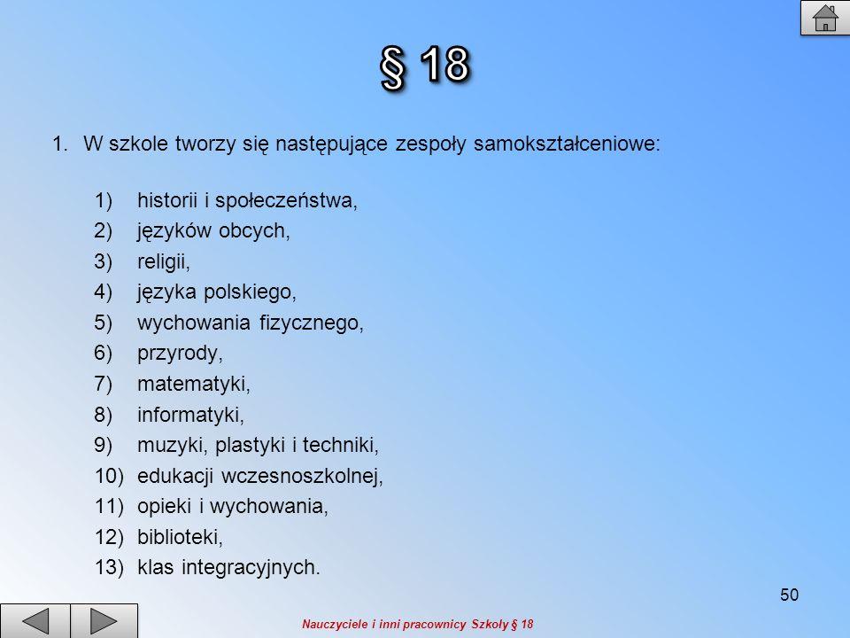 § 18 W szkole tworzy się następujące zespoły samokształceniowe: