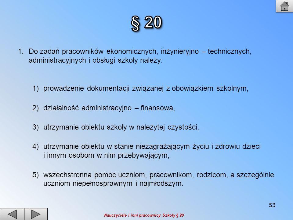 § 20 Do zadań pracowników ekonomicznych, inżynieryjno – technicznych, administracyjnych i obsługi szkoły należy: