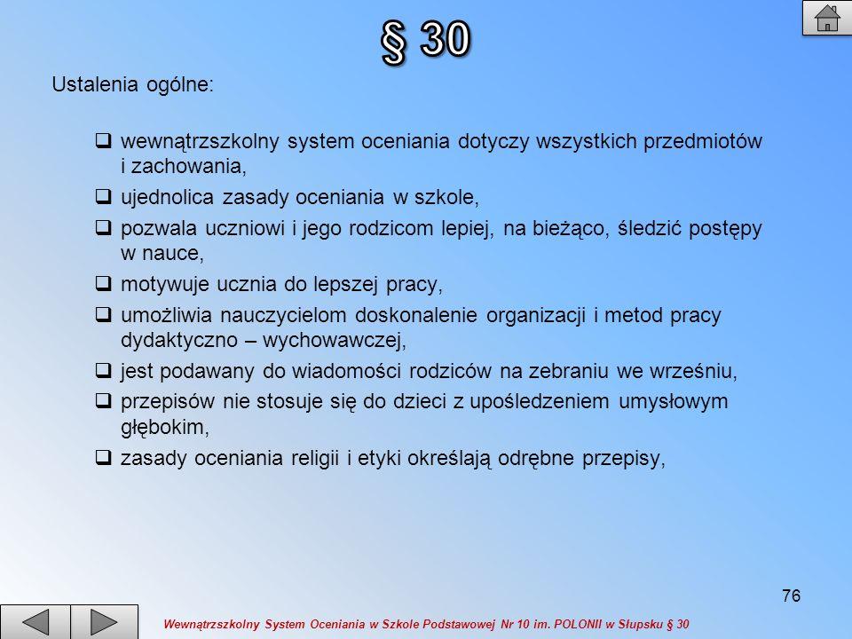 § 30 Ustalenia ogólne: wewnątrzszkolny system oceniania dotyczy wszystkich przedmiotów i zachowania,