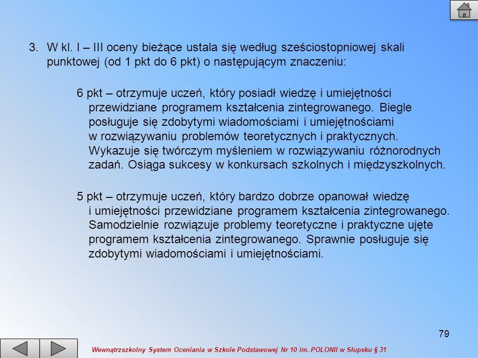 W kl. I – III oceny bieżące ustala się według sześciostopniowej skali punktowej (od 1 pkt do 6 pkt) o następującym znaczeniu: