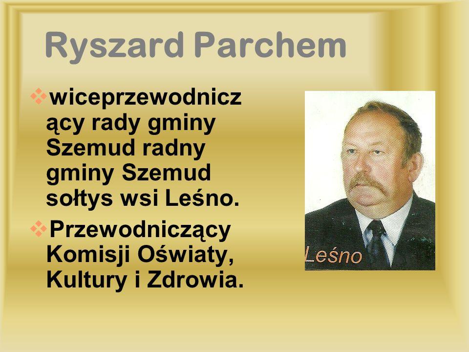 Ryszard Parchemwiceprzewodniczący rady gminy Szemud radny gminy Szemud sołtys wsi Leśno.