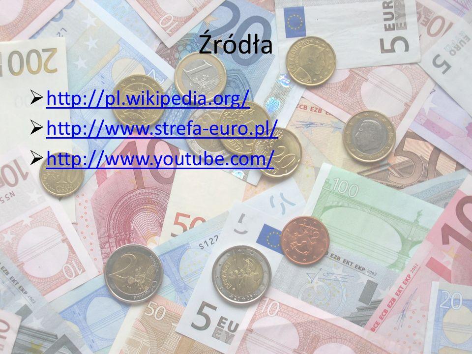 Źródła http://pl.wikipedia.org/ http://www.strefa-euro.pl/
