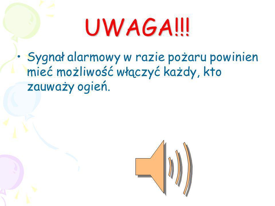 UWAGA!!! Sygnał alarmowy w razie pożaru powinien mieć możliwość włączyć każdy, kto zauważy ogień.
