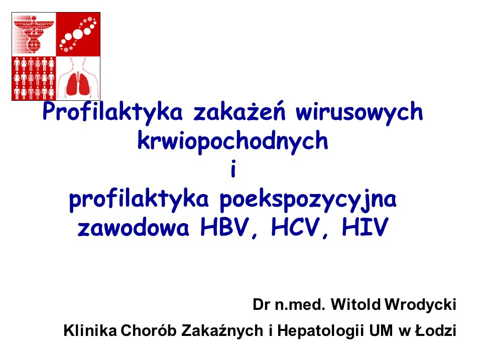 Profilaktyka zakażeń wirusowych krwiopochodnych i profilaktyka poekspozycyjna zawodowa HBV, HCV, HIV