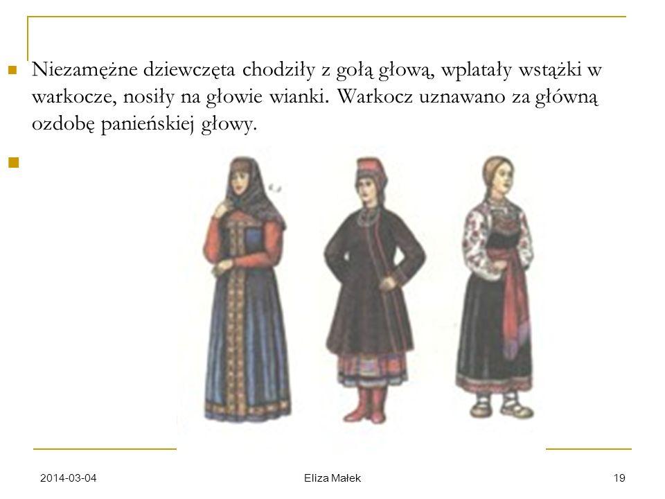 Niezamężne dziewczęta chodziły z gołą głową, wplatały wstążki w warkocze, nosiły na głowie wianki. Warkocz uznawano za główną ozdobę panieńskiej głowy.