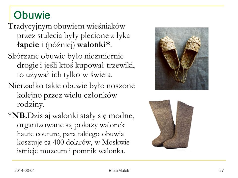 Obuwie Tradycyjnym obuwiem wieśniaków przez stulecia były plecione z łyka łapcie i (później) walonki*.