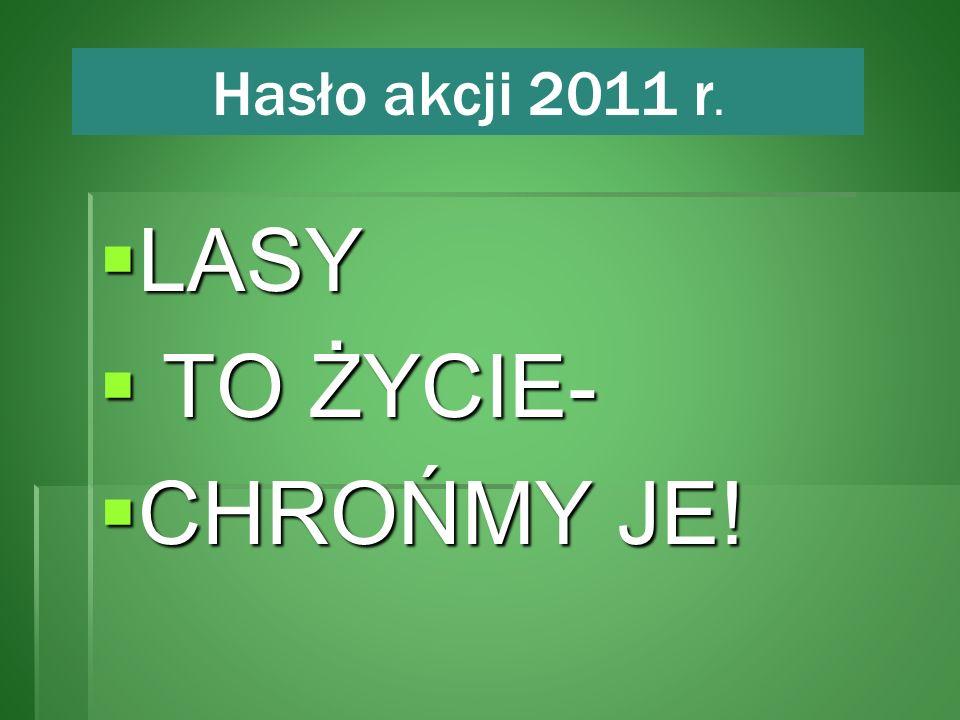 Hasło akcji 2011 r. LASY TO ŻYCIE- CHROŃMY JE!