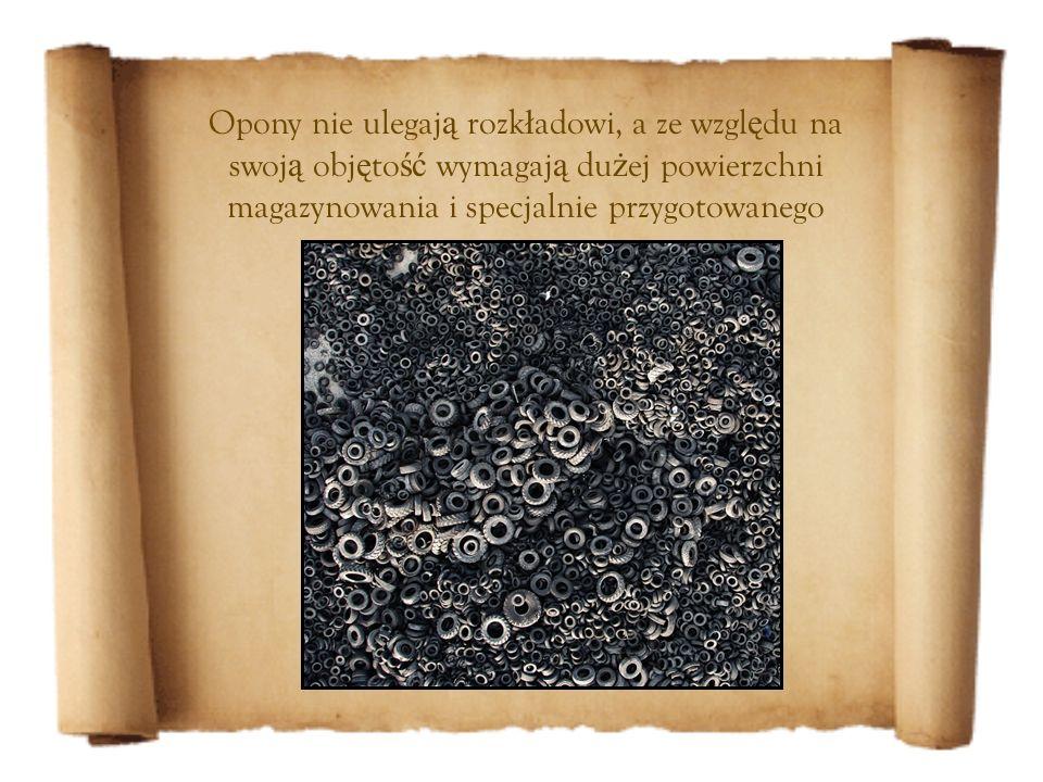 Opony nie ulegają rozkładowi, a ze względu na swoją objętość wymagają dużej powierzchni magazynowania i specjalnie przygotowanego terenu.