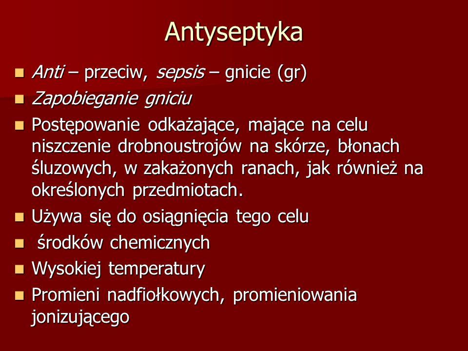 Antyseptyka Anti – przeciw, sepsis – gnicie (gr) Zapobieganie gniciu