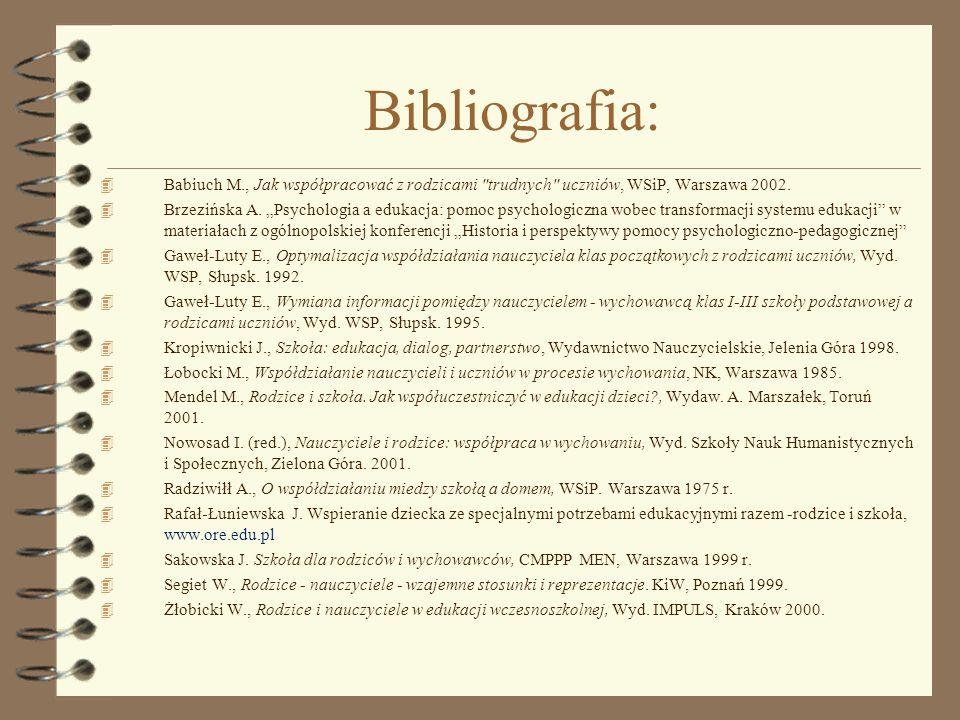 Bibliografia:Babiuch M., Jak współpracować z rodzicami trudnych uczniów, WSiP, Warszawa 2002.