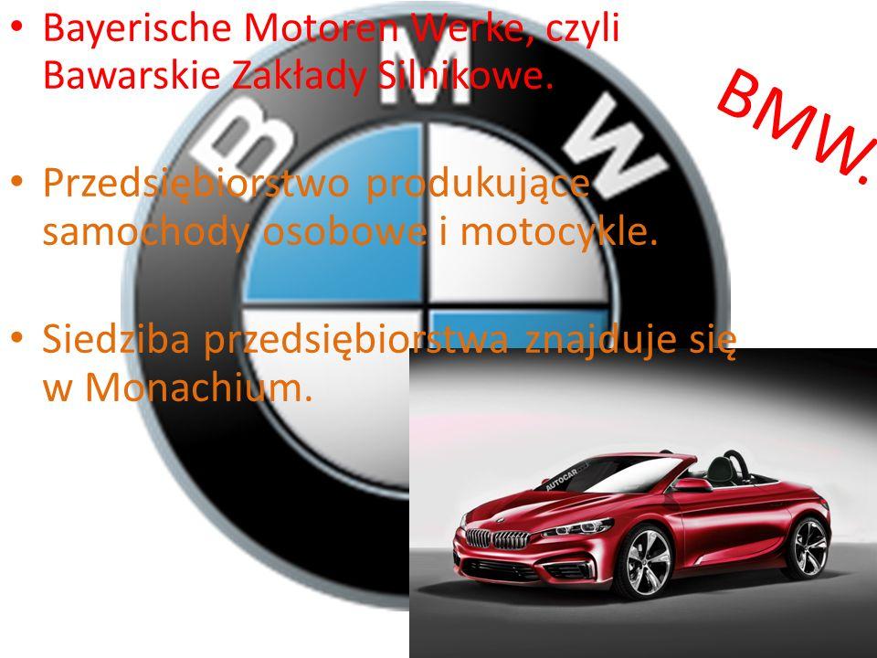 BMW. Przedsiębiorstwo produkujące samochody osobowe i motocykle.