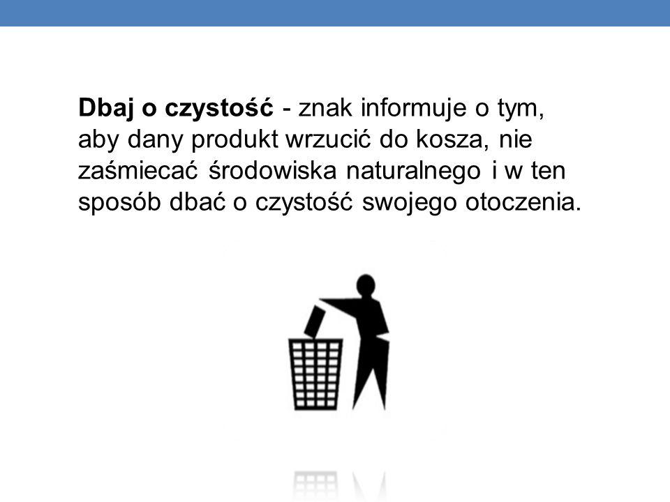 Dbaj o czystość - znak informuje o tym, aby dany produkt wrzucić do kosza, nie zaśmiecać środowiska naturalnego i w ten sposób dbać o czystość swojego otoczenia.