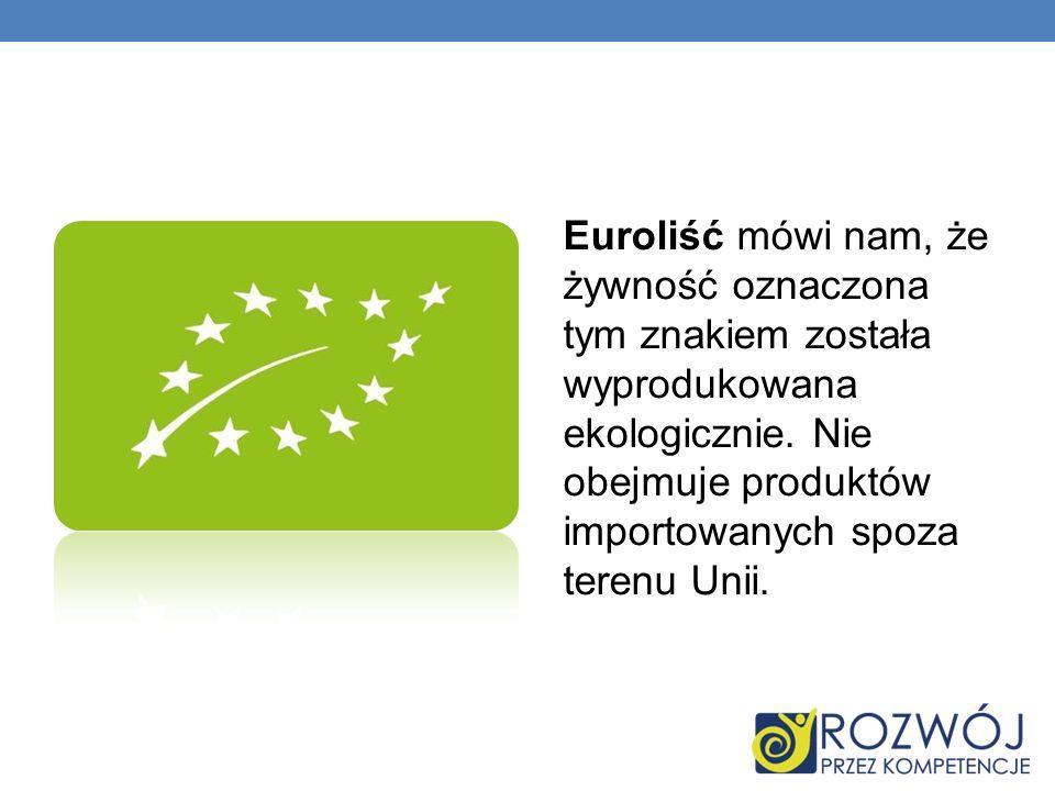 Euroliść mówi nam, że żywność oznaczona tym znakiem została wyprodukowana ekologicznie.