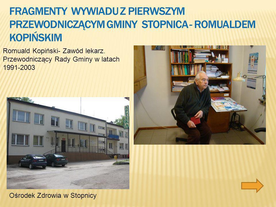Fragmenty Wywiadu z pierwszym przewodniczącym gminy stopnica - Romualdem Kopińskim