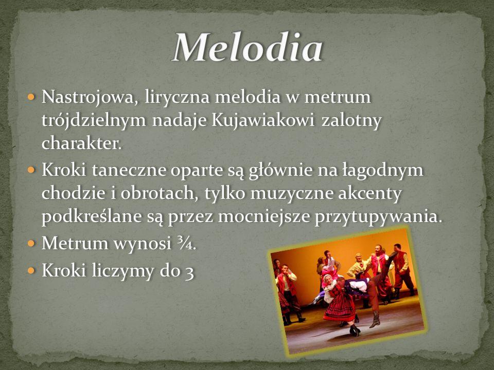 MelodiaNastrojowa, liryczna melodia w metrum trójdzielnym nadaje Kujawiakowi zalotny charakter.