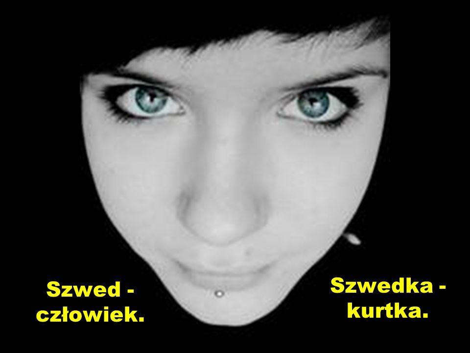 Szwedka - kurtka. Szwed - człowiek.