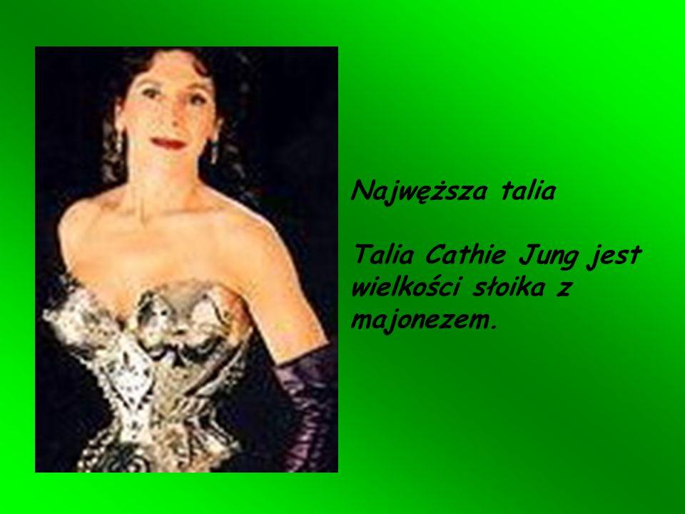 Najwęższa talia Talia Cathie Jung jest wielkości słoika z majonezem.
