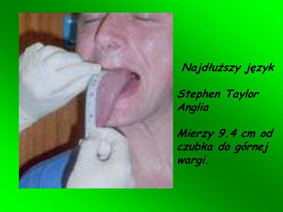 Najdłuższy język Stephen Taylor Anglia Mierzy 9.4 cm od czubka do górnej wargi.
