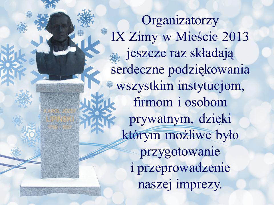 Organizatorzy IX Zimy w Mieście 2013 jeszcze raz składają serdeczne podziękowania wszystkim instytucjom, firmom i osobom prywatnym, dzięki którym możliwe było przygotowanie i przeprowadzenie naszej imprezy.