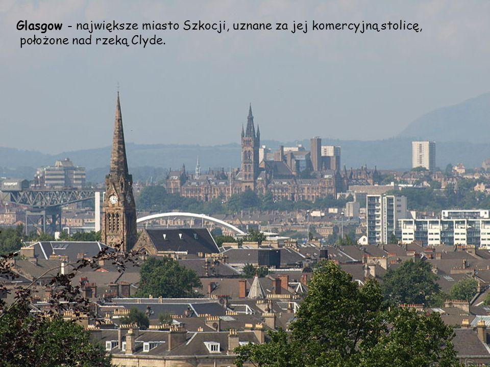 Glasgow - największe miasto Szkocji, uznane za jej komercyjną stolicę,