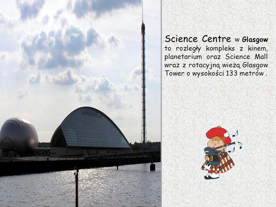 Science Centre w Glasgow to rozległy kompleks z kinem, planetarium oraz Science Mall wraz z rotacyjną wieżą Glasgow Tower o wysokości 133 metrów .