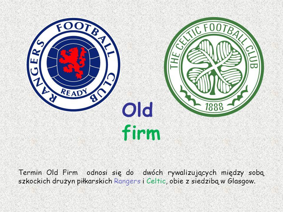 Old firm Termin Old Firm odnosi się do dwóch rywalizujących między sobą szkockich drużyn piłkarskich Rangers i Celtic, obie z siedzibą w Glasgow.