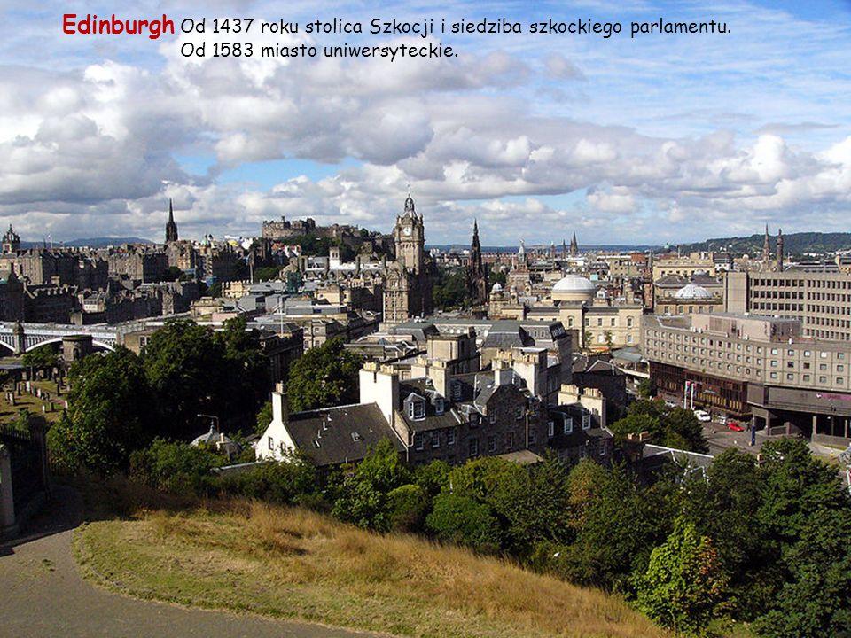 Edinburgh Od 1437 roku stolica Szkocji i siedziba szkockiego parlamentu.