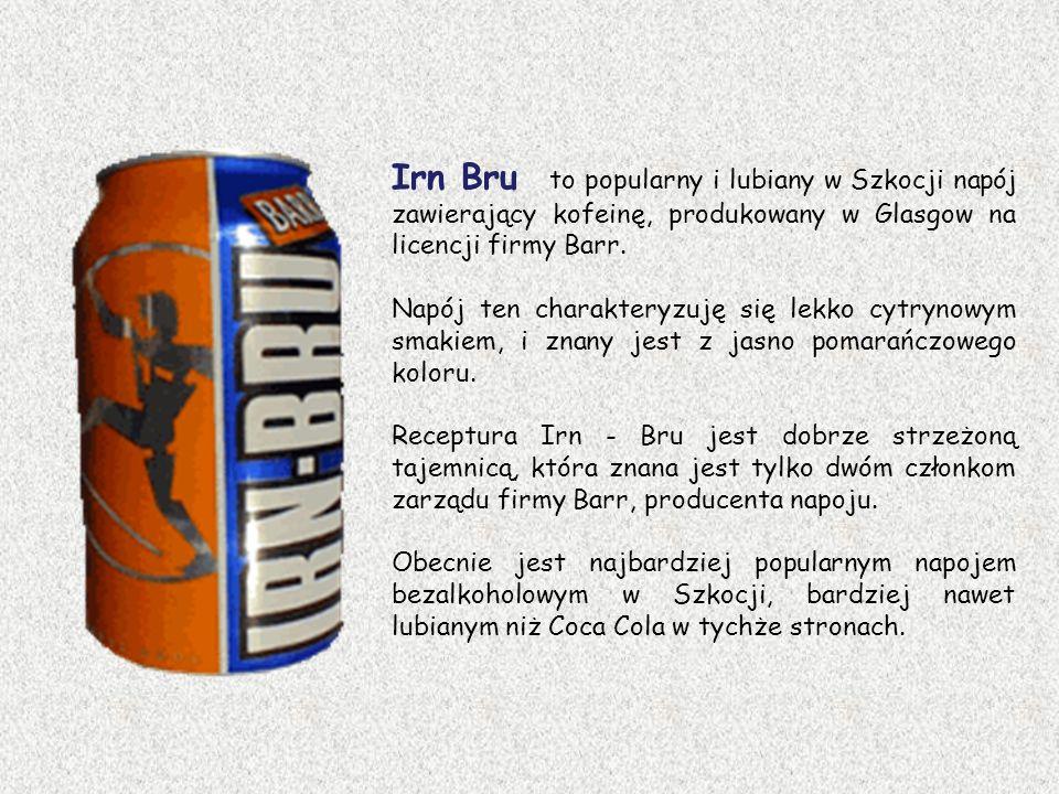 Irn Bru to popularny i lubiany w Szkocji napój zawierający kofeinę, produkowany w Glasgow na licencji firmy Barr.