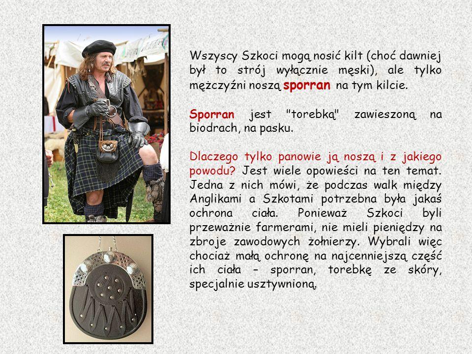 Wszyscy Szkoci mogą nosić kilt (choć dawniej był to strój wyłącznie męski), ale tylko mężczyźni noszą sporran na tym kilcie.