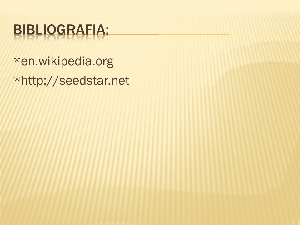 BibliograFIA: *en.wikipedia.org *http://seedstar.net