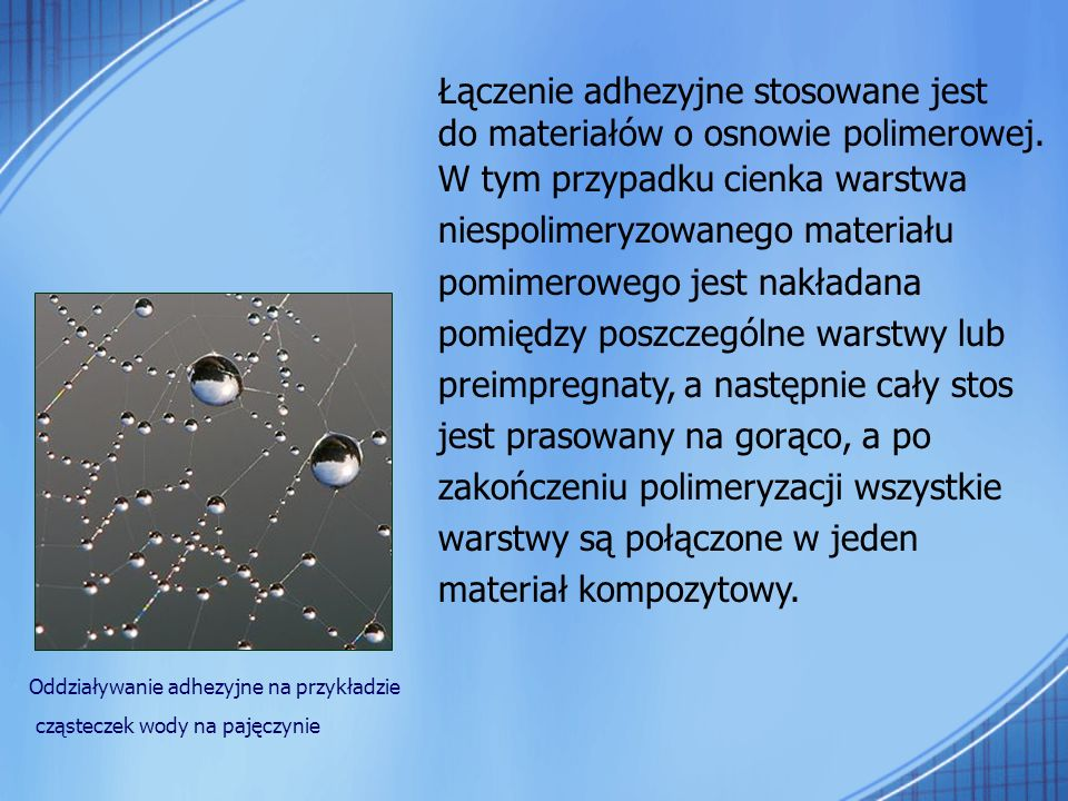Łączenie adhezyjne stosowane jest do materiałów o osnowie polimerowej.