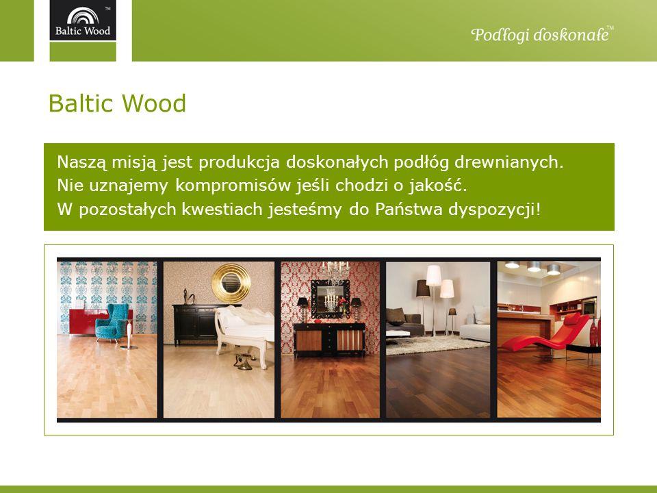 Baltic Wood Naszą misją jest produkcja doskonałych podłóg drewnianych.