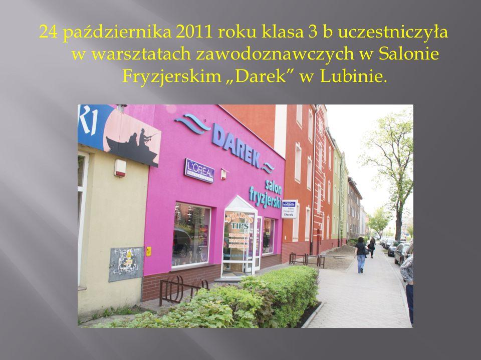 """24 października 2011 roku klasa 3 b uczestniczyła w warsztatach zawodoznawczych w Salonie Fryzjerskim """"Darek w Lubinie."""