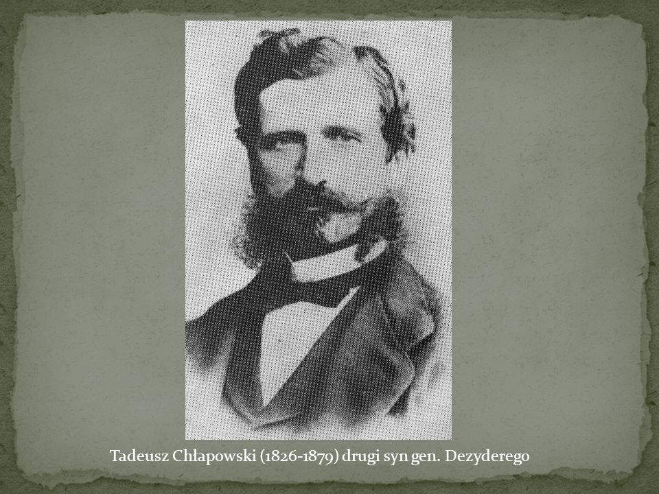 Tadeusz Chłapowski (1826-1879) drugi syn gen. Dezyderego