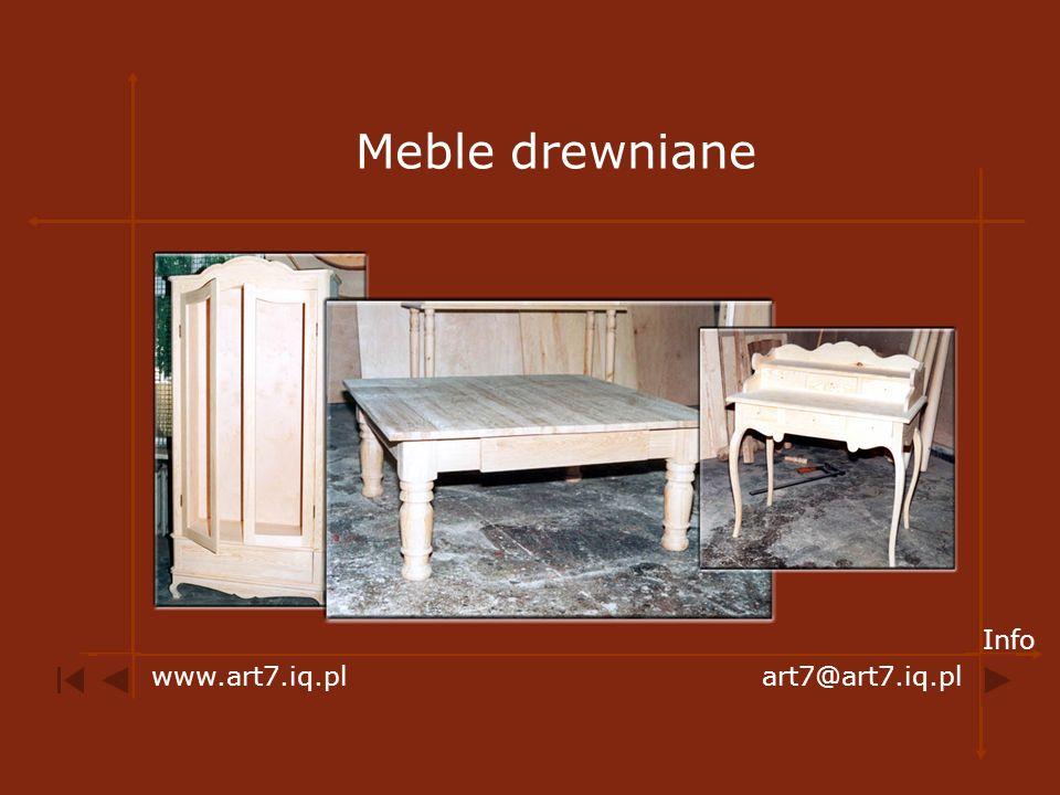 Meble drewniane Info www.art7.iq.pl art7@art7.iq.pl