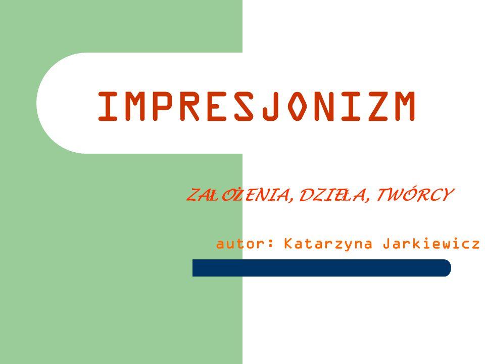 ZAŁOŻENIA, DZIEŁA, TWÓRCY autor: Katarzyna Jarkiewicz