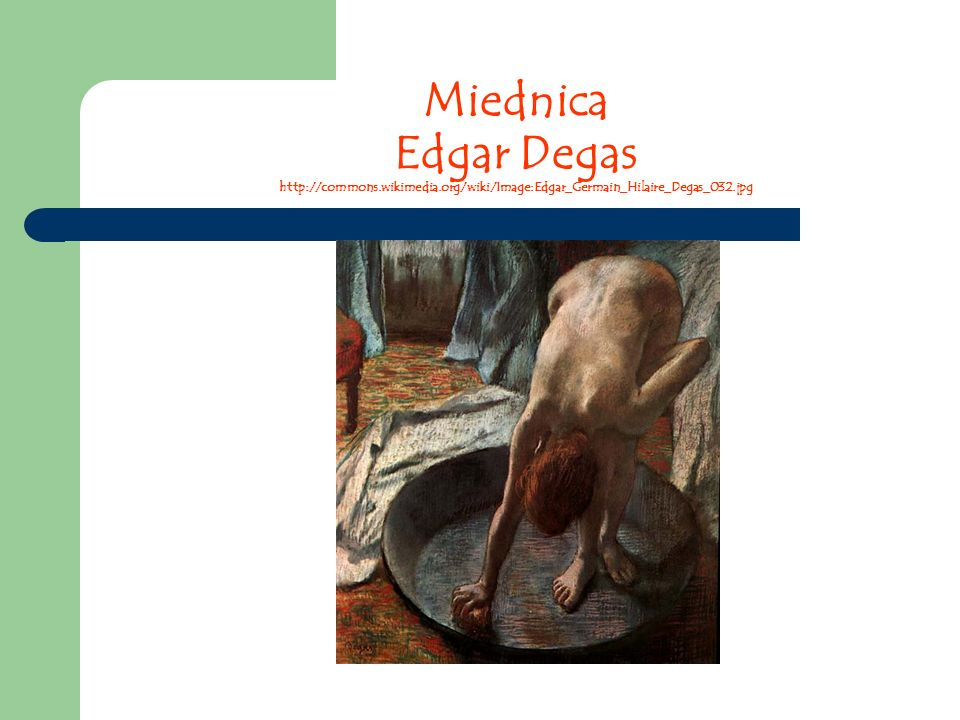 Miednica Edgar Degas http://commons. wikimedia