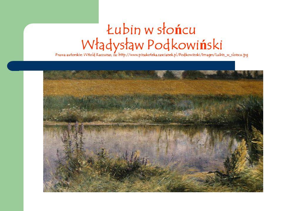 Łubin w słońcu Władysław Podkowiński Prawa autorskie: Witold Raczunas, za: http://www.pinakoteka.zascianek.pl/Podkowinski/Images/Lubin_w_sloncu.jpg