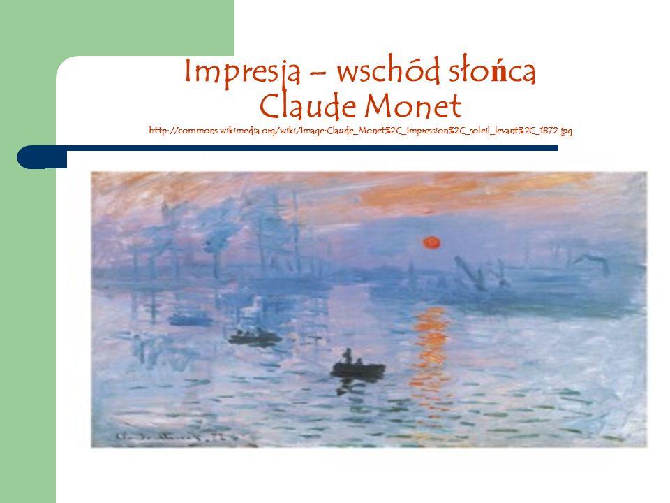 Impresja – wschód słońca Claude Monet http://commons. wikimedia