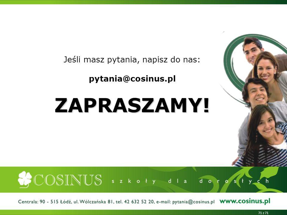Jeśli masz pytania, napisz do nas: pytania@cosinus.pl ZAPRASZAMY!