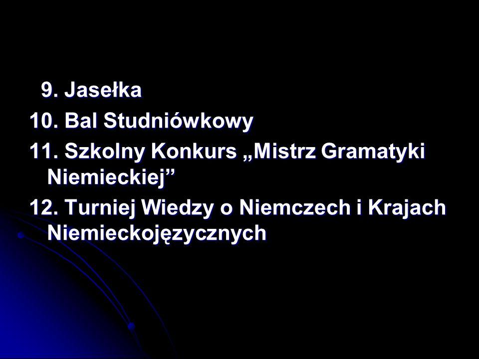 """9. Jasełka 10. Bal Studniówkowy. 11. Szkolny Konkurs """"Mistrz Gramatyki Niemieckiej 12."""