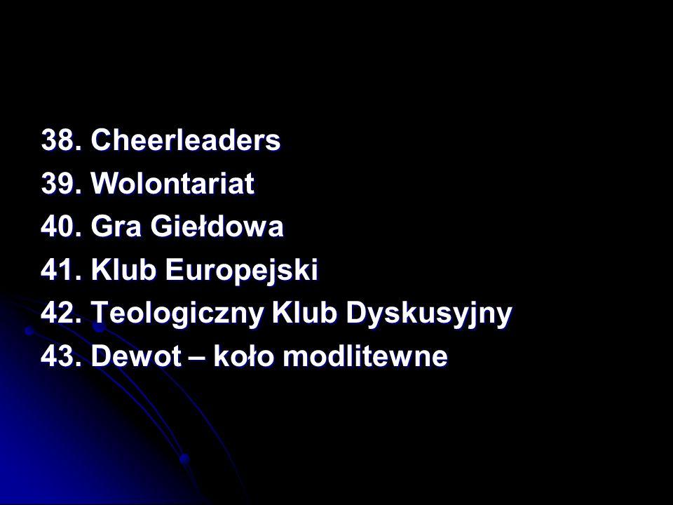 38. Cheerleaders 39. Wolontariat. 40. Gra Giełdowa. 41. Klub Europejski. 42. Teologiczny Klub Dyskusyjny.