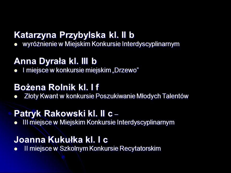 Katarzyna Przybylska kl. II b Anna Dyrała kl. III b