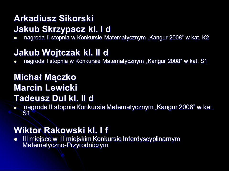 Arkadiusz Sikorski Jakub Skrzypacz kl. I d Jakub Wojtczak kl. II d