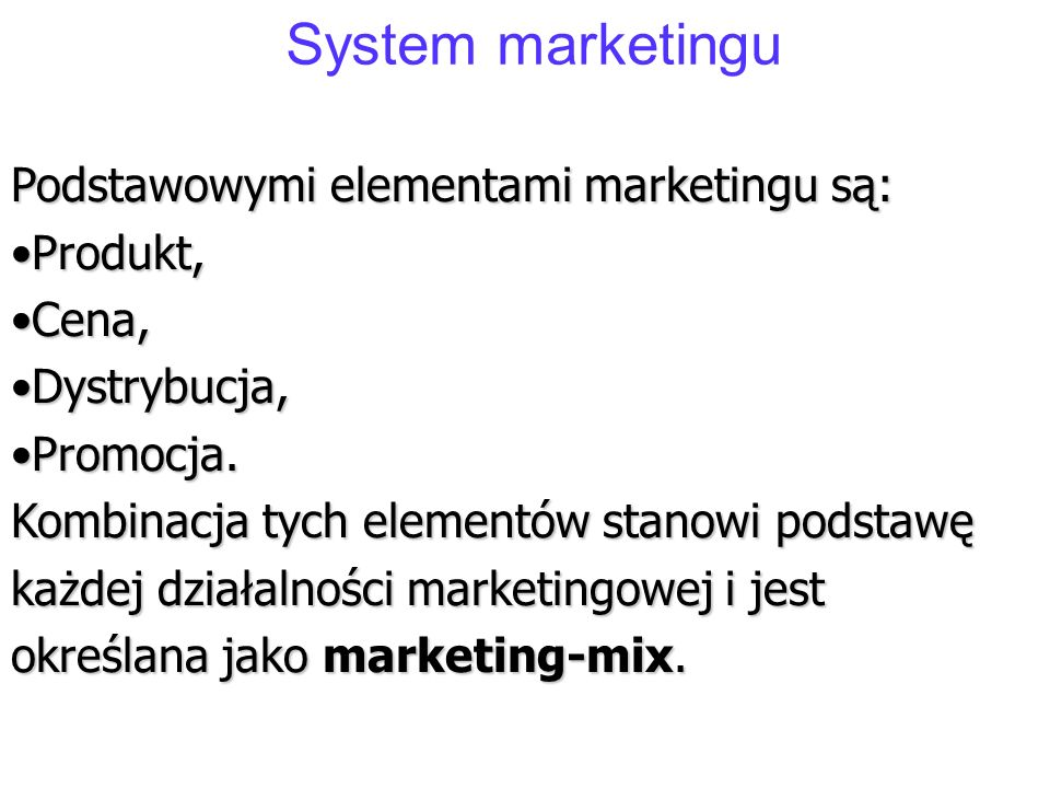 System marketingu Podstawowymi elementami marketingu są: Produkt,