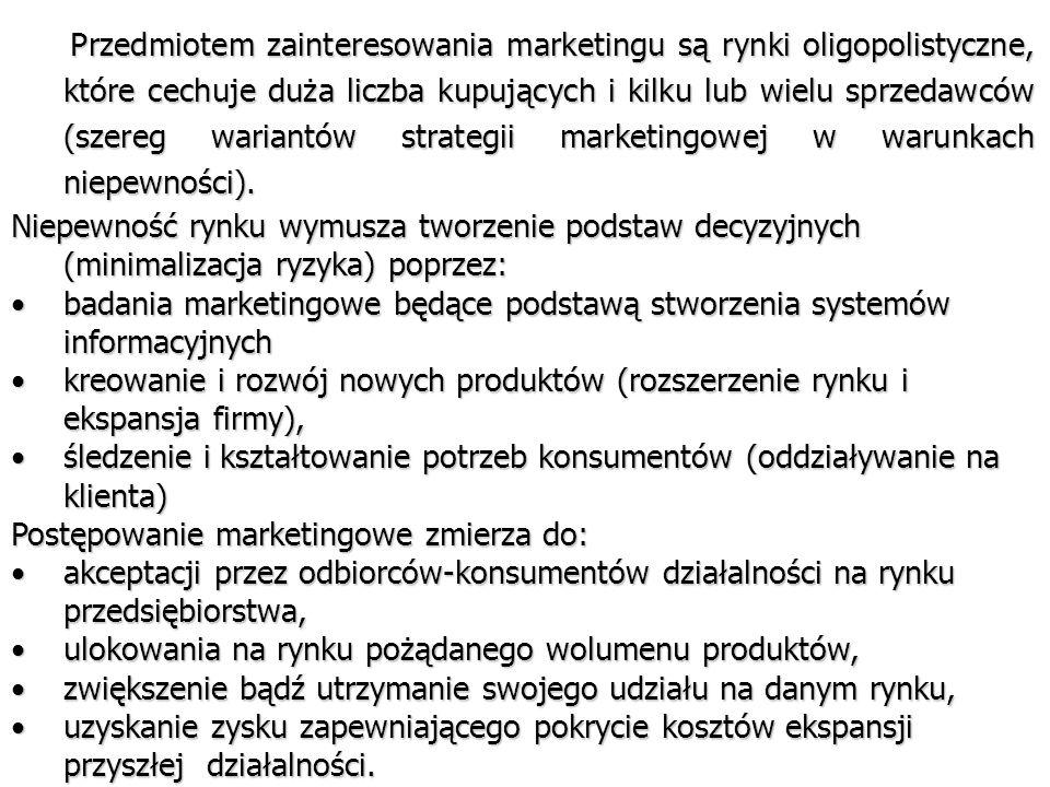 Przedmiotem zainteresowania marketingu są rynki oligopolistyczne, które cechuje duża liczba kupujących i kilku lub wielu sprzedawców (szereg wariantów strategii marketingowej w warunkach niepewności).