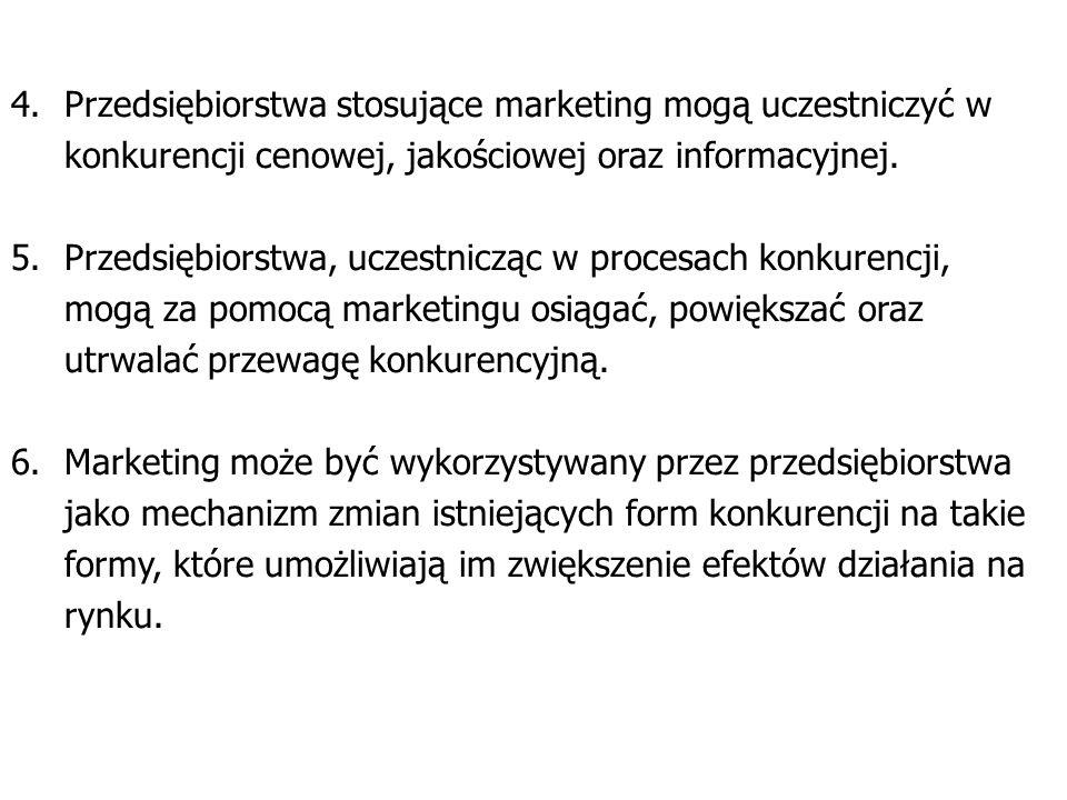 4. Przedsiębiorstwa stosujące marketing mogą uczestniczyć w konkurencji cenowej, jakościowej oraz informacyjnej.