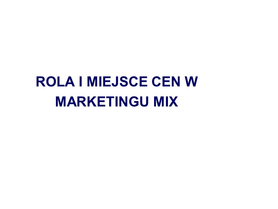 ROLA I MIEJSCE CEN W MARKETINGU MIX